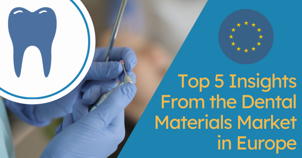 Top 5 Insights From the Dental Materials Market in Europe